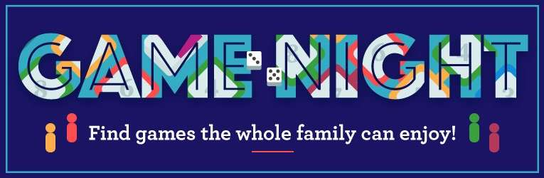 Dark blue sign stating Game Night in multicolored letters and stating Find games the whole family can enjoy in white letters.